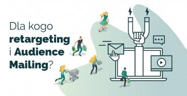 Retargeting i Audience Mailing - skuteczne rozwiązania w ecommerce!